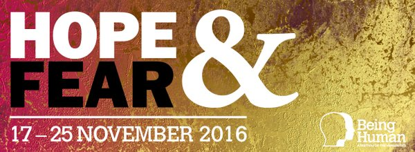 Being Human Festival 2016: Hope & Fear